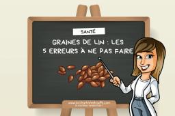 5 erreurs à ne pas faire en consommant les graines de lin